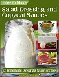 How to Make Salad Dressing and Copycat Sauces eBook